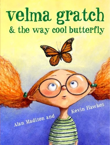velma gratch and the way cool butterfly a book for kids about a butterfly character