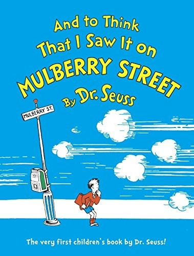 and to think i saw it on mulberry street by dr seuss