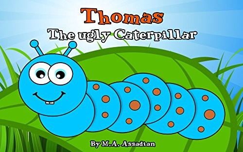 Thomas the ugly cateroillar who turns into a beautiful butterfly book for children to read